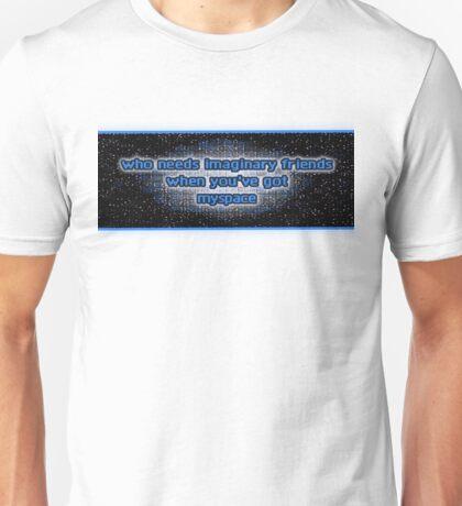 WHO NEEDS IMAGINARY FRIENDS, WHEN YOU'VE GOT MYSPACE Unisex T-Shirt