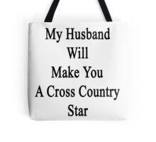 My Husband Will Make You A Cross Country Coach  Tote Bag