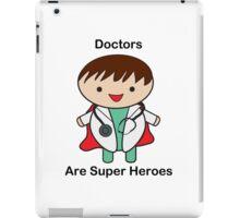 Doctors Are Super Heroes iPad Case/Skin