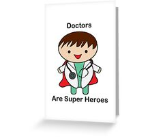 Doctors Are Super Heroes Greeting Card