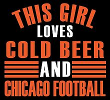 THIS GIRL LOVES COLD BEER AND CHICAGO FOOTBALL by fancytees
