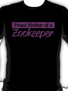 PROUD MOTHER OF A ZOOKEEPER T-Shirt