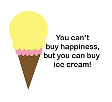 You Can't Buy Happiness (Ice Cream) Photographic Print