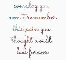 """Someday you won't remember this pain you thought would last forever"" - Taylor Swift (Sweeter Than Fiction) by jvdv91"
