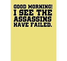 Good morning! I see the assassins have failed. Photographic Print