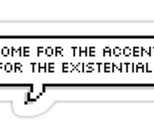 Come for the accent, Stay for the Existential Crisis - Dan Howell Sticker