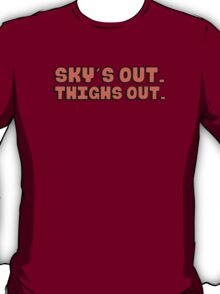 Sky's out (skies out), thighs out T-Shirt