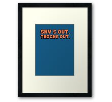 Sky's out (skies out), thighs out Framed Print