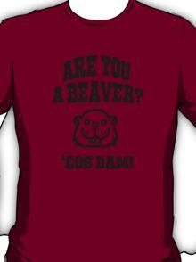 Are you a beaver, cos damn! T-Shirt