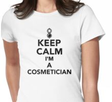 Keep calm I'm a Cosmetician Womens Fitted T-Shirt