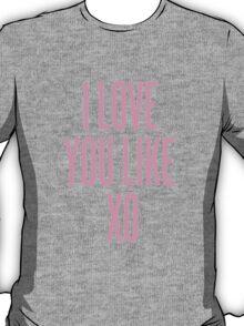 Love You Like XO T-Shirt