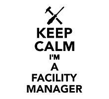 Keep calm I'm a Facility Manager Photographic Print