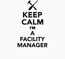 Keep calm I'm a Facility Manager Unisex T-Shirt
