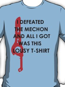 I DEFEATED THE MECHON AND.... T-Shirt