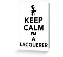 Keep calm I'm a Lacquerer Greeting Card