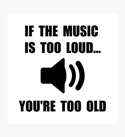 Music Too Loud Photographic Print
