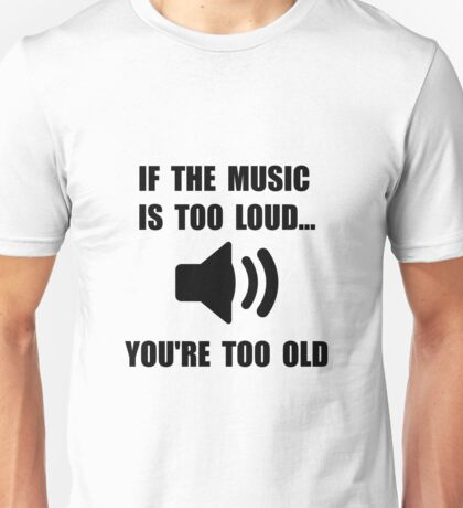 Music Too Loud Unisex T-Shirt