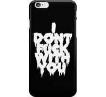 I Don't F**K With You (White) iPhone Case/Skin