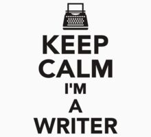 Keep calm I'm a Writer by Designzz