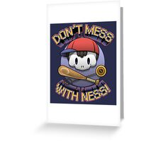 Don't mess with Ness! Greeting Card