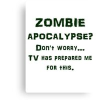 ZOMBIE APOCALYPSE? Don't worry...video games have Canvas Print