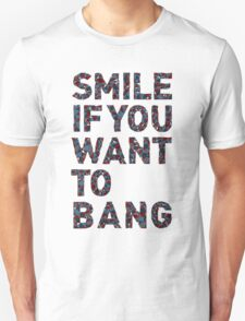 Smile if you want to bang. T-Shirt