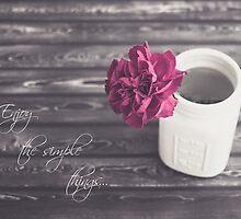 Enjoy The Simple Things... by KJ DeWaal