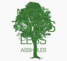 MORE TREES LESS ASSHOLES. T-Shirt