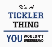 It's a TICKLER thing, you wouldn't understand !! by thinging