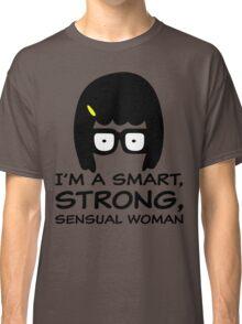 Tina Belcher I'm A Smart, Strong, Sensual Woman T Shirt Classic T-Shirt