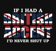 If I Had A British I'd Never Shut Up T Shirt by bitsnbobs