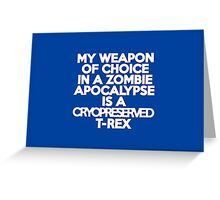My weapon of choice in a Zombie Apocalypse is a cryopreserved T-Rex Greeting Card