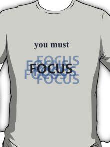 you must focus T-Shirt