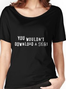 You Wouldn't Download Shirt Women's Relaxed Fit T-Shirt