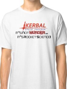 KSP - Not Murder, Rocket Science Classic T-Shirt