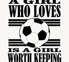 A GIRL WHO LOVES IS A GIRL WORTH KEEPING by fancytees