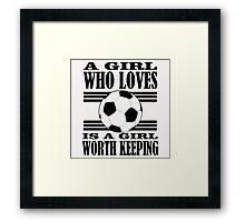 A GIRL WHO LOVES IS A GIRL WORTH KEEPING Framed Print