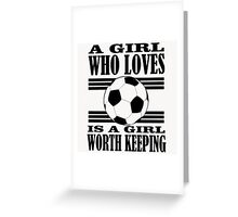 A GIRL WHO LOVES IS A GIRL WORTH KEEPING Greeting Card