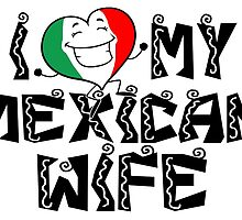 I LOVE MY MEXICAN WIFE by fancytees