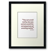 You can avoid reality, but you cannot avoid the consequences... (Amazing Sayings) Framed Print