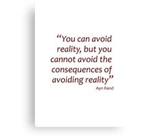You can avoid reality, but you cannot avoid the consequences... (Amazing Sayings) Canvas Print
