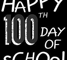 Happy 100th Day Of School by birthdaytees