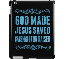 God Made Jesus Saved Washington Raised - TShirts & Hoodies iPad Case/Skin