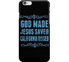 God Made Jesus Saved California Raised - TShirts & Hoodies iPhone Case/Skin