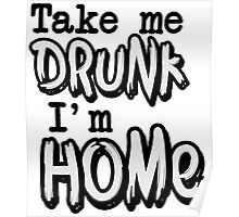 Take me drunk I'm home Poster