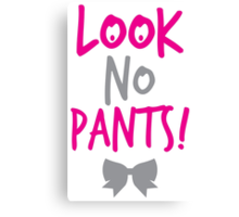 Look no PANTS!  Canvas Print