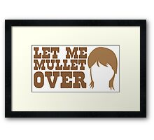Let me MULLET over  Framed Print