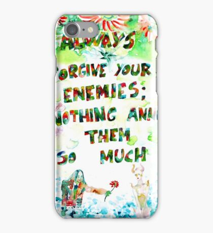 ALWAYS FORGIVE YOUR ENEMIES;NOTHING ANNOYS THEM SO MUCH iPhone Case/Skin