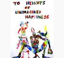 TO HEIGHTS OF UNIMAGINED HAPPINESS Unisex T-Shirt