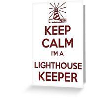 Keep calm, i'm a lighthouse keeper Greeting Card